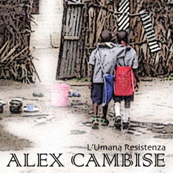 Alex Cambise 'L'umana resistenza'