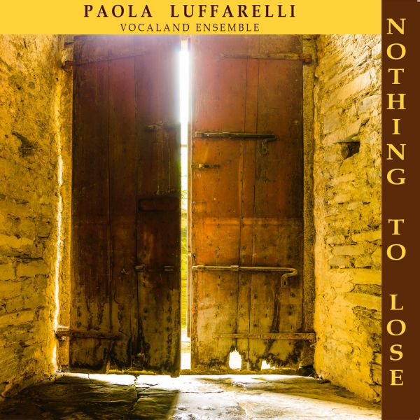 Paola Luffarelli Vocaland Ensemble 'Nothing To Lose'