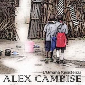 Alex Cambise l' umana resistenza