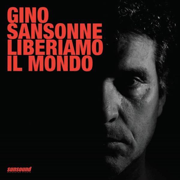 Gino Sansonne 'Liberiamo il mondo'