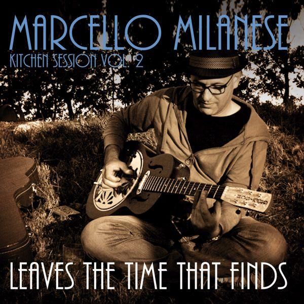 "Marcello Milanese ""Leaves The Time That Finds"""