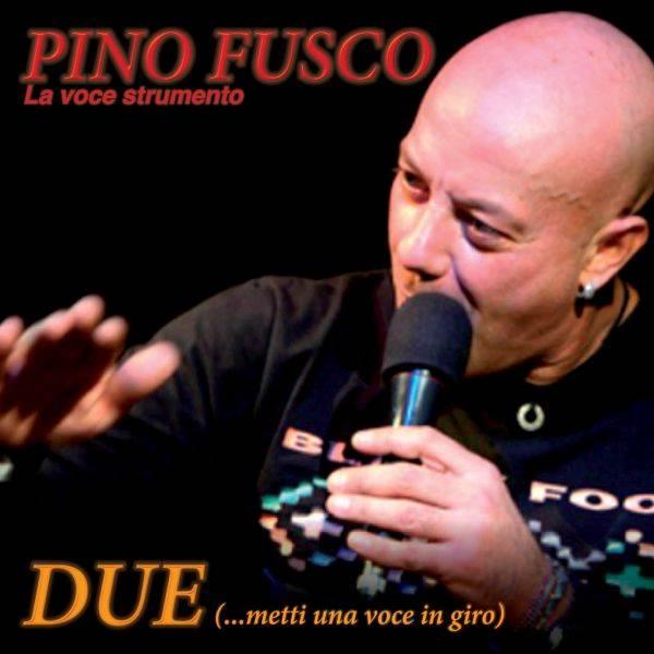 Pino Fusco 'Due Metti Una Voce In Giro'