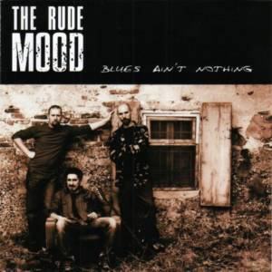 The Rude Mood 'Blues Ain't Nothing'