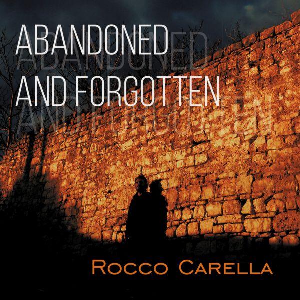 Rocco Carella – Abandoned and Forgotten