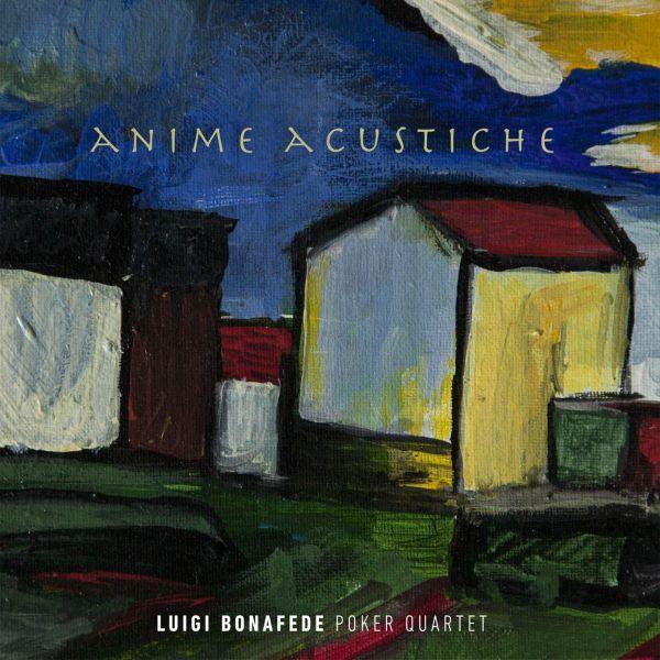 Luigi Bonafede Poker Quartet – Anime Acustiche